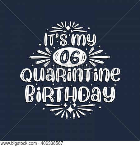 It's My 6 Quarantine Birthday, 6 Years Birthday Design.