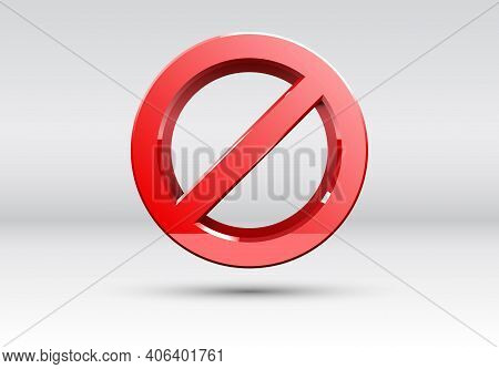 Forbidden Sign With Red Crossed Circle In Glossy Realistic 3d Style. Symbol Of Denial, Block And Res