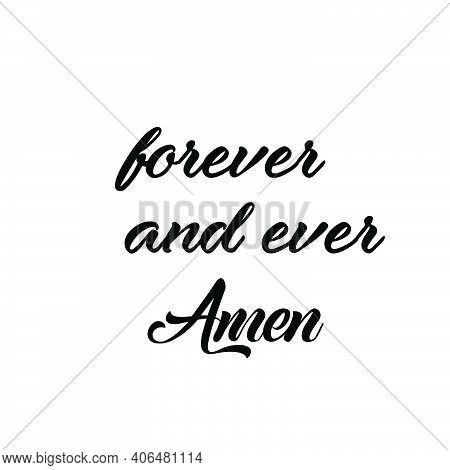 Forever And Ever, Amen, Christian Faith, Typography For Print Or Use As Poster, Card, Flyer Or T Shi