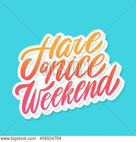 Have A Nice Weekend. Vector Handwritten Lettering. Vector Illustration.
