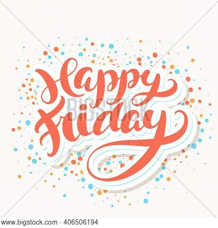 Happy Friday. Vector Handwritten Lettering. Vector Illustration.