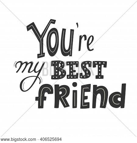 Youre My Best Friend Lettering, First Mate, Friend For Life, Main Man Greeting Card Design, Friendsh