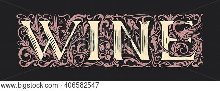The Word Wine. Vintage Lettering In Ornate Hand-drawn Initial Letters. Wine Logo Symbol Luxury Desig