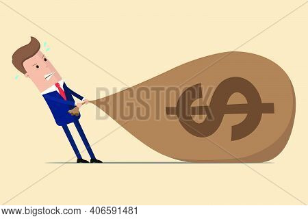 Businessman  Is Struggling To Pull A Big Bag Of Money Because It Is Too Heavy. Vector Illustration