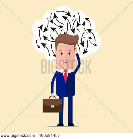 Businessman Confuse Of Thinking And Manage. Businessman  Who Has To Make A Decision. Vector Illustra