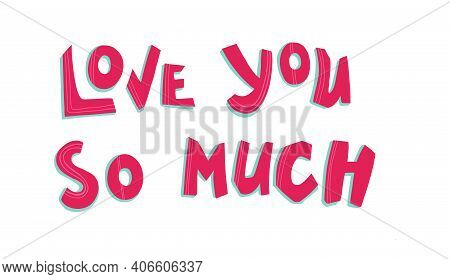 Love You So Much - Text Word Hand Drawn Lettering Card. Modern Brush Calligraphy T-shirt Vector Illu