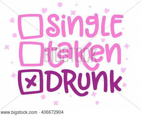 Single, taken, Drunk - relationship status for Social distancing poster with text for self quarantine. Hand letter script motivation Valentine\\\'s day message. Covid 2021