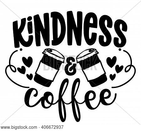 Kindness And Coffee - Concept With Coffee Cup. Motivational Poster Or Gift For Mother's Day. Good Fo