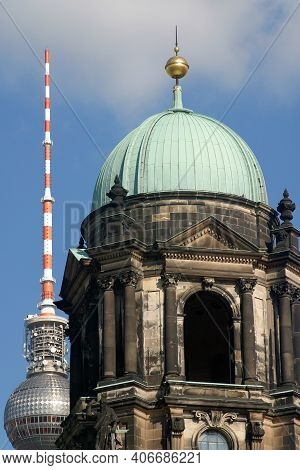 Berlin Cathedral Or Berliner Dom 19th Century Cathedral And Berliner Fernsehturm 1960s Tower In Berl