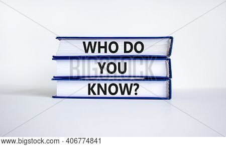 Who Do You Know Symbol. Books With Words 'who Do You Know'. Beautiful White Background. Business And