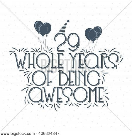 29 Years Birthday And 29 Years Anniversary Typography Design, 29 Whole Years Of Being Awesome.