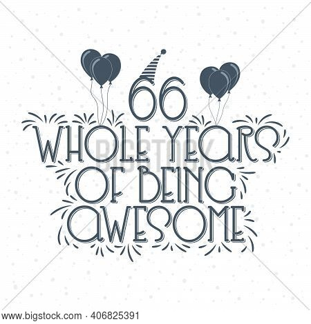 66 Years Birthday And 66 Years Anniversary Typography Design, 66 Whole Years Of Being Awesome.
