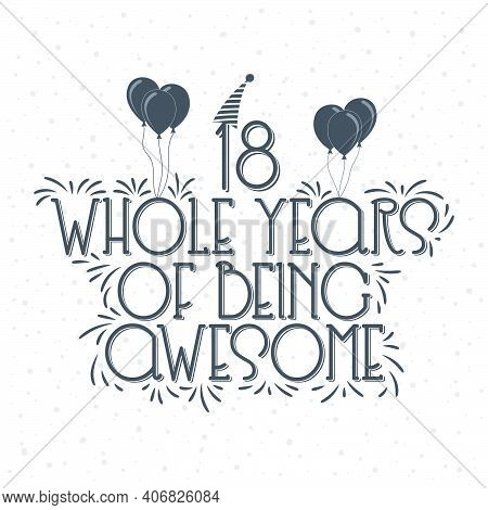18 Years Birthday And 18 Years Anniversary Typography Design, 18 Whole Years Of Being Awesome.