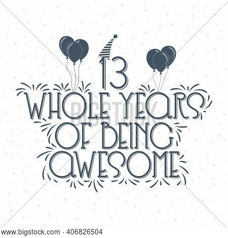 13 Years Birthday And 13 Years Anniversary Typography Design, 13 Whole Years Of Being Awesome.