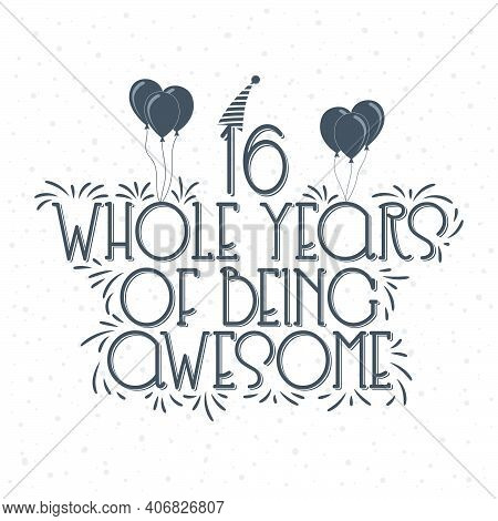 16 Years Birthday And 16 Years Anniversary Typography Design, 16 Whole Years Of Being Awesome.