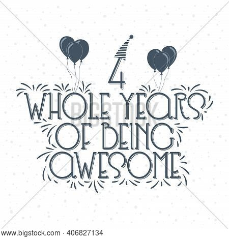 4 Years Birthday And 4 Years Anniversary Typography Design, 4 Whole Years Of Being Awesome.