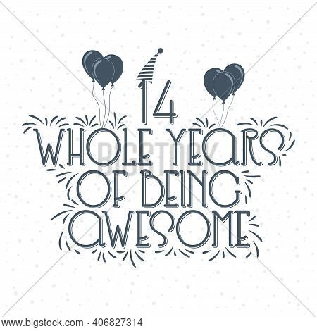 14 Years Birthday And 14 Years Anniversary Typography Design, 14 Whole Years Of Being Awesome.