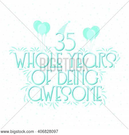 35 Years Birthday And 35 Years Wedding Anniversary Typography Design, 35 Whole Years Of Being Awesom