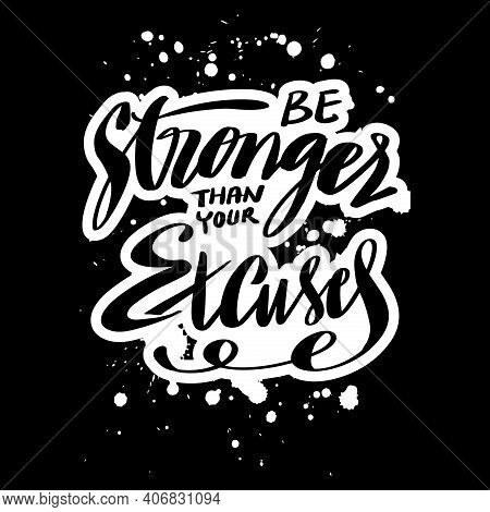 Be Stronger Than Your Excuses Hand Lettering. Motivational Quote