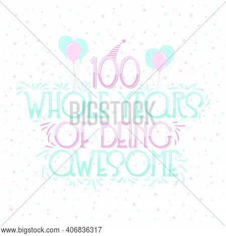 100 Years Birthday And 100 Years Wedding Anniversary Typography Design, 100 Whole Years Of Being Awe