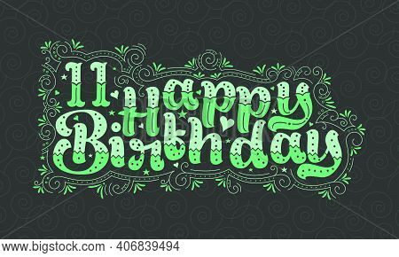 11th Happy Birthday Lettering, 11 Years Birthday Beautiful Typography Design With Green Dots, Lines,