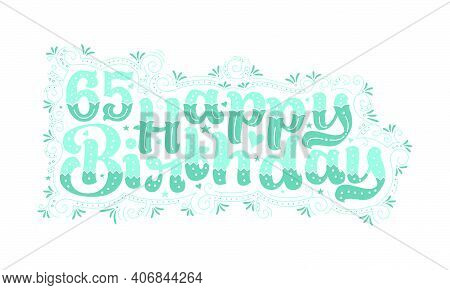 65th Happy Birthday Lettering, 65 Years Birthday Beautiful Typography Design With Aqua Dots, Lines,