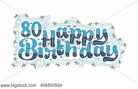 80th Happy Birthday Lettering, 80 Years Birthday Beautiful Typography Design With Blue And Black Dot