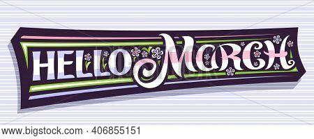 Vector Banner Hello March, Dark Modern Label With Curly Calligraphic Font, Illustration Of Pale Colo