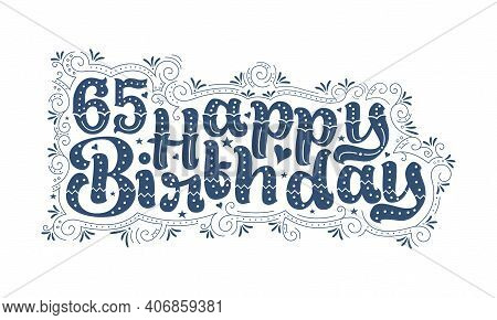 65th Happy Birthday Lettering, 65 Years Birthday Beautiful Typography Design With Dots, Lines, And L