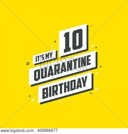 It's My 10 Quarantine Birthday, 10 Years Birthday Design. 10th Birthday Celebration On Quarantine.