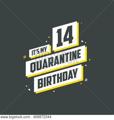 It's My 14 Quarantine Birthday, 14 Years Birthday Design. 14th Birthday Celebration On Quarantine.