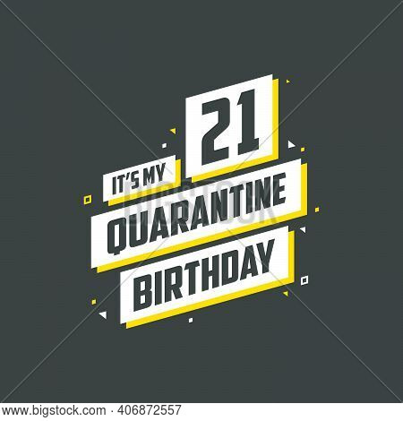 It's My 21st Quarantine Birthday, 21 Year Birthday Design. 21st Birthday Celebration On Quarantine.