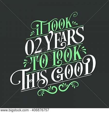 It Took 2 Years To Look This Good - 2 Birthday And 2 Anniversary Celebration With Beautiful Calligra