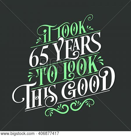 It Took 65 Years To Look This Good - 65 Birthday And 65 Anniversary Celebration With Beautiful Calli