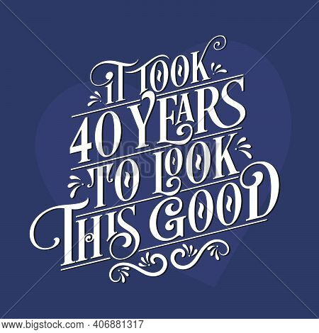 It Took 40 Years To Look This Good - 40th Birthday And 40th Anniversary Celebration With Beautiful C