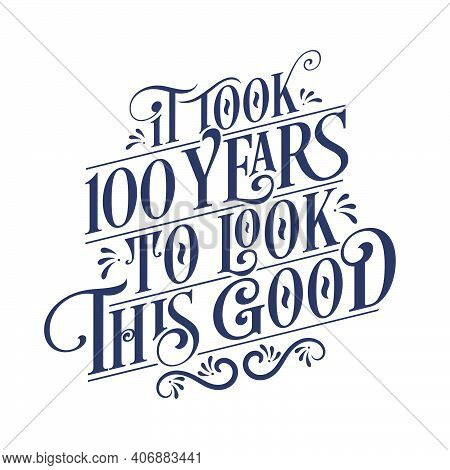 It Took 100 Years To Look This Good - 100 Years Birthday And 100 Years Anniversary Celebration With