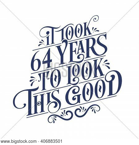 It Took 64 Years To Look This Good - 64 Years Birthday And 64 Years Anniversary Celebration With Bea