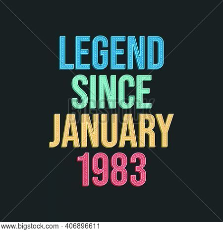 Legend Since January 1983 - Retro Vintage Birthday Typography Design For Tshirt