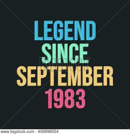 Legend Since September 1983 - Retro Vintage Birthday Typography Design For Tshirt