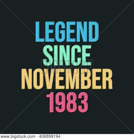 Legend Since November 1983 - Retro Vintage Birthday Typography Design For Tshirt