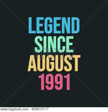 Legend Since August 1991 - Retro Vintage Birthday Typography Design For Tshirt
