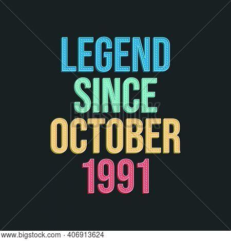 Legend Since October 1991 - Retro Vintage Birthday Typography Design For Tshirt