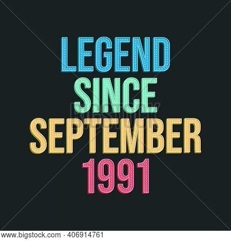 Legend Since September 1991 - Retro Vintage Birthday Typography Design For Tshirt