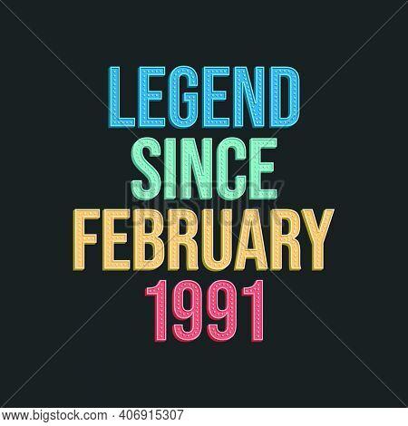 Legend Since February 1991 - Retro Vintage Birthday Typography Design For Tshirt