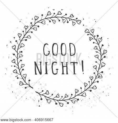 Vector Hand Drawn Illustration Of Text Good Night! And Floral Round Frames With Grunge Ink Texture O