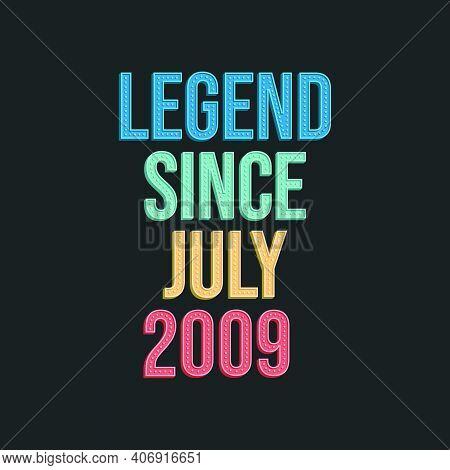 Legend Since July 2009 - Retro Vintage Birthday Typography Design For Tshirt