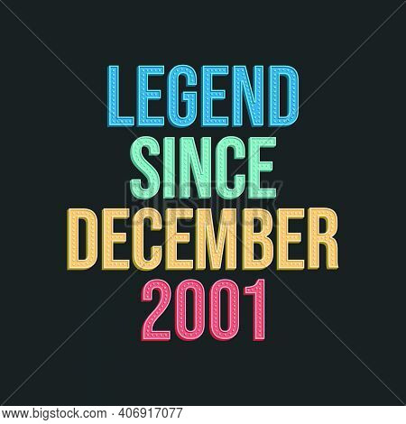 Legend Since December 2001 - Retro Vintage Birthday Typography Design For Tshirt