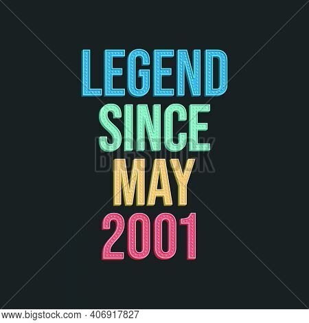 Legend Since May 2001 - Retro Vintage Birthday Typography Design For Tshirt