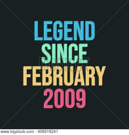 Legend Since February 2009 - Retro Vintage Birthday Typography Design For Tshirt