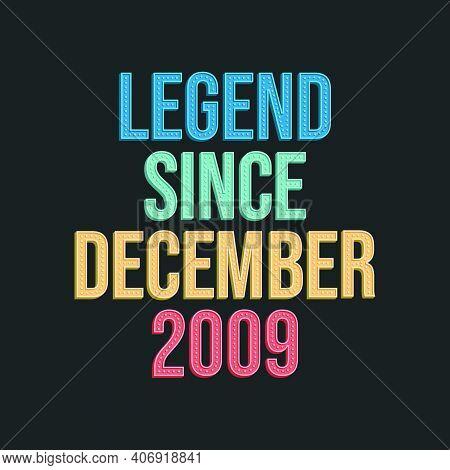 Legend Since December 2009 - Retro Vintage Birthday Typography Design For Tshirt